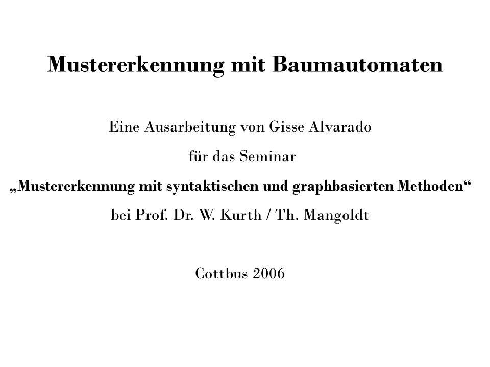 Mustererkennung mit Baumautomaten Eine Ausarbeitung von Gisse Alvarado für das Seminar Mustererkennung mit syntaktischen und graphbasierten Methoden b