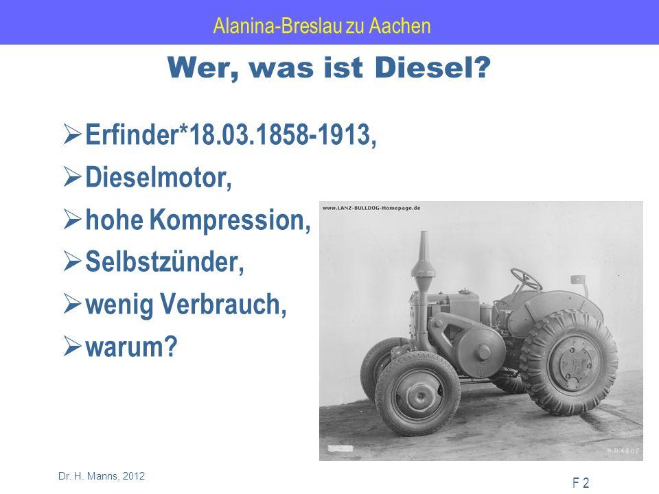 Alanina-Breslau zu Aachen F 2 Dr. H. Manns, 2012 Wer, was ist Diesel.