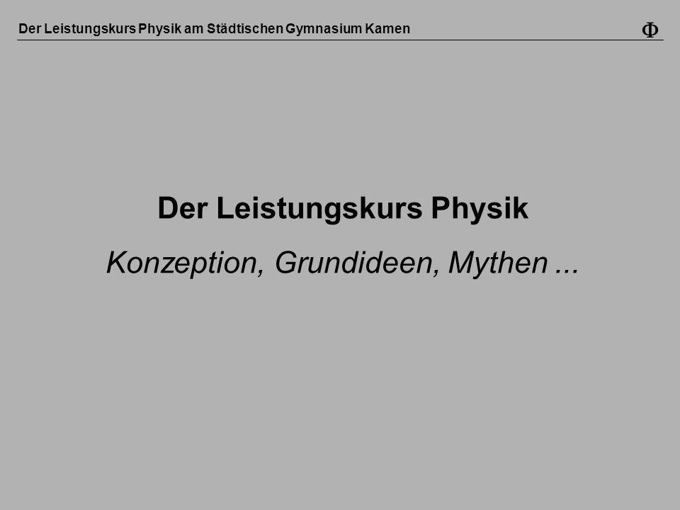 Der Leistungskurs Physik am Städtischen Gymnasium Kamen Der Leistungskurs Physik Konzeption, Grundideen, Mythen...