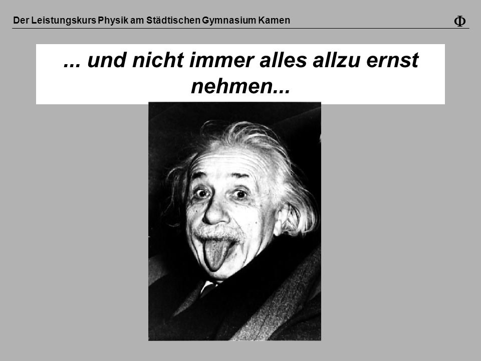 Der Leistungskurs Physik am Städtischen Gymnasium Kamen... und nicht immer alles allzu ernst nehmen...