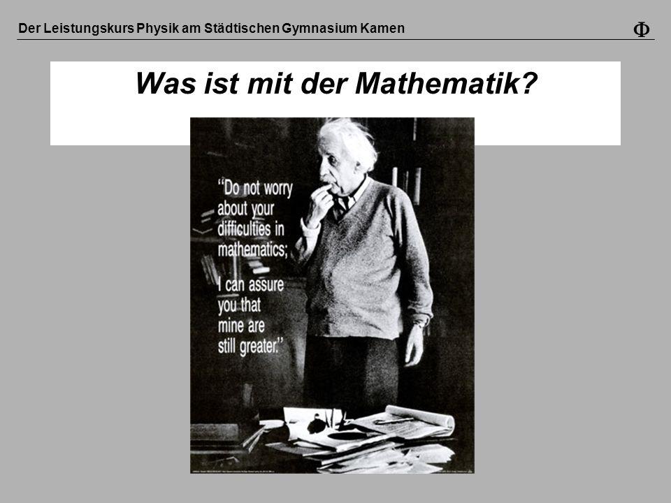Der Leistungskurs Physik am Städtischen Gymnasium Kamen Was ist mit der Mathematik?