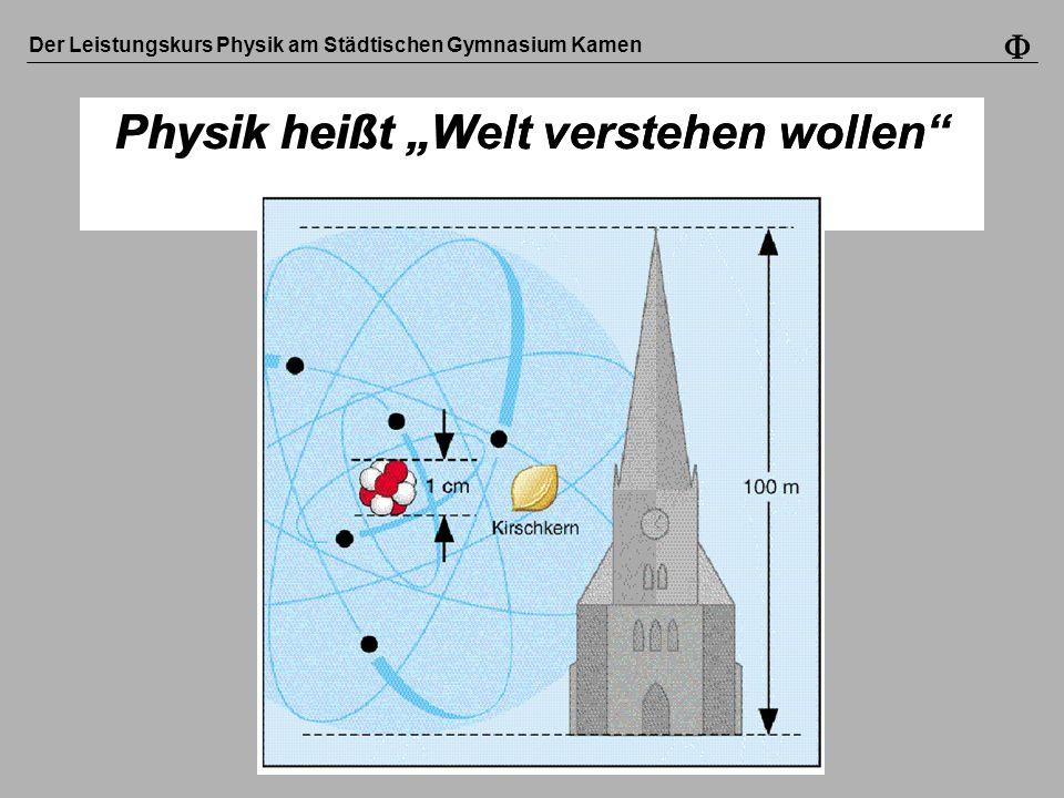 Der Leistungskurs Physik am Städtischen Gymnasium Kamen Physik heißt Welt verstehen wollen