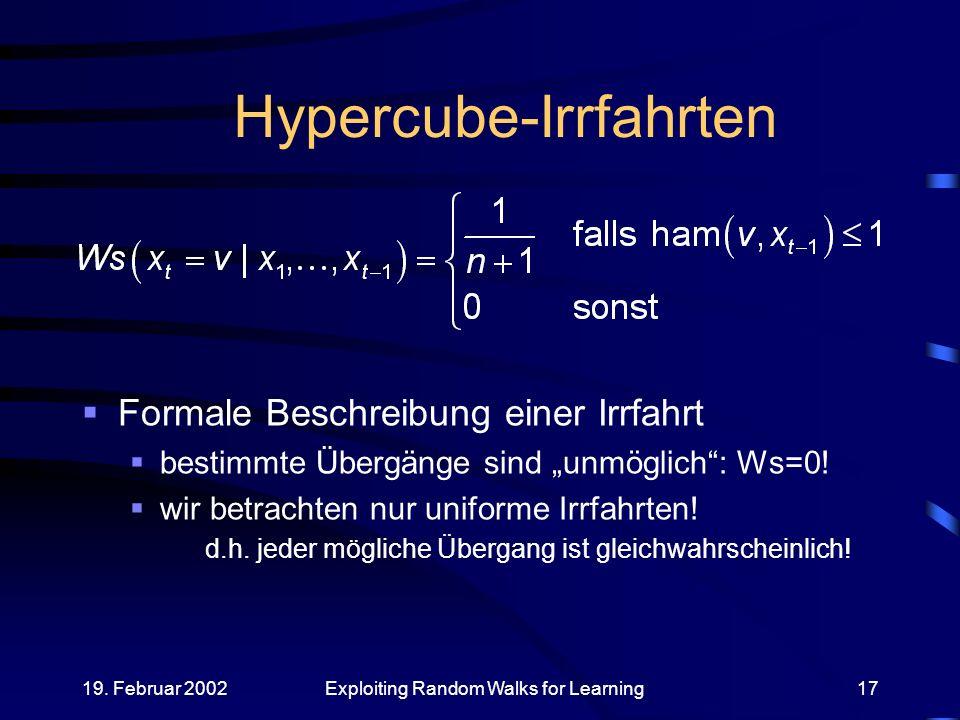 19. Februar 2002Exploiting Random Walks for Learning17 Hypercube-Irrfahrten Formale Beschreibung einer Irrfahrt bestimmte Übergänge sind unmöglich: Ws