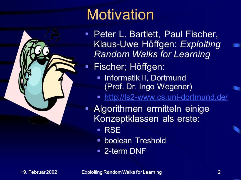 19.Februar 2002Exploiting Random Walks for Learning53 Bounded Mistake Rate Model Anwendungen.