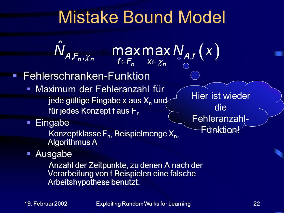 19. Februar 2002Exploiting Random Walks for Learning22 Mistake Bound Model Fehlerschranken-Funktion Maximum der Fehleranzahl für jede gültige Eingabe