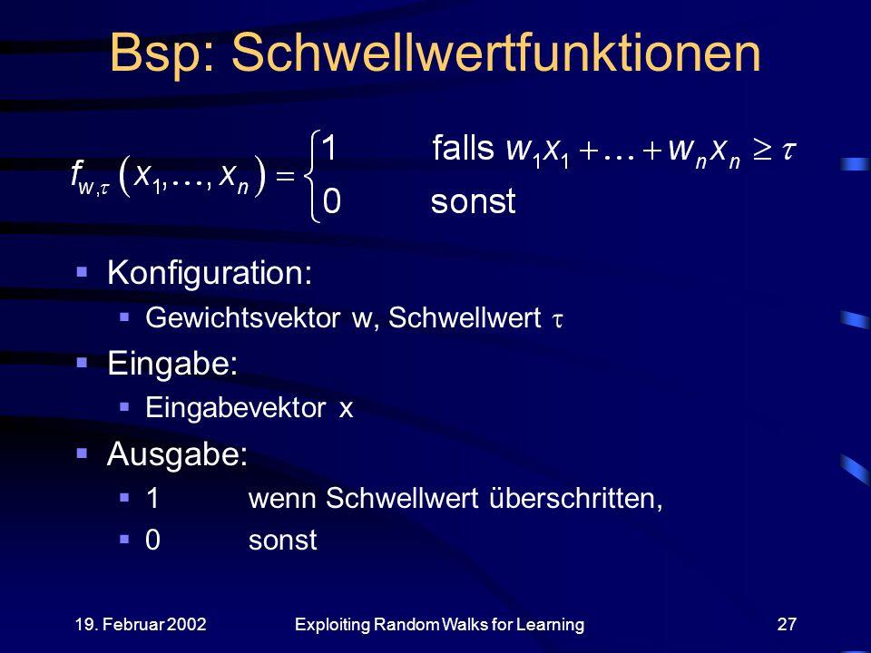 19. Februar 2002Exploiting Random Walks for Learning27 Bsp: Schwellwertfunktionen Konfiguration: Gewichtsvektor w, Schwellwert Eingabe: Eingabevektor