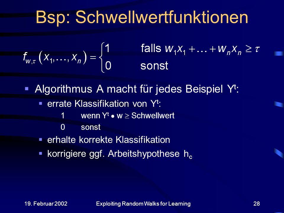 19. Februar 2002Exploiting Random Walks for Learning28 Bsp: Schwellwertfunktionen Algorithmus A macht für jedes Beispiel Y t : errate Klassifikation v