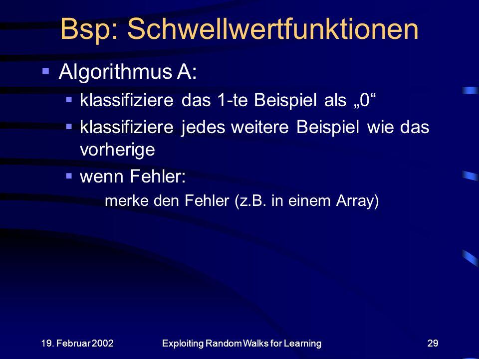 19. Februar 2002Exploiting Random Walks for Learning29 Bsp: Schwellwertfunktionen Algorithmus A: klassifiziere das 1-te Beispiel als 0 klassifiziere j