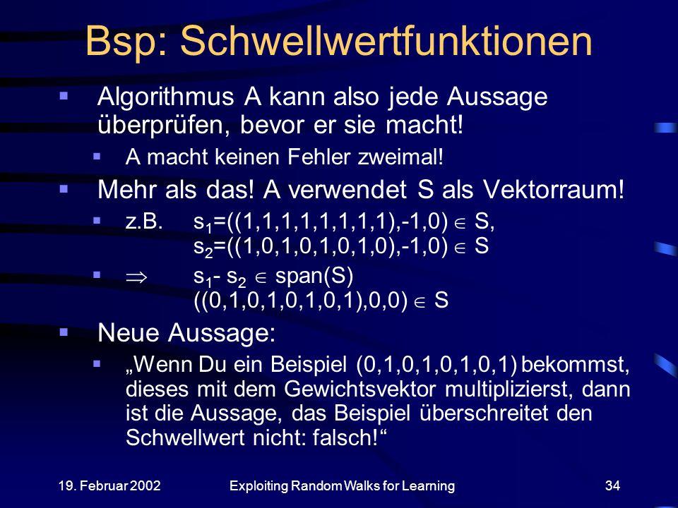 19. Februar 2002Exploiting Random Walks for Learning34 Bsp: Schwellwertfunktionen Algorithmus A kann also jede Aussage überprüfen, bevor er sie macht!