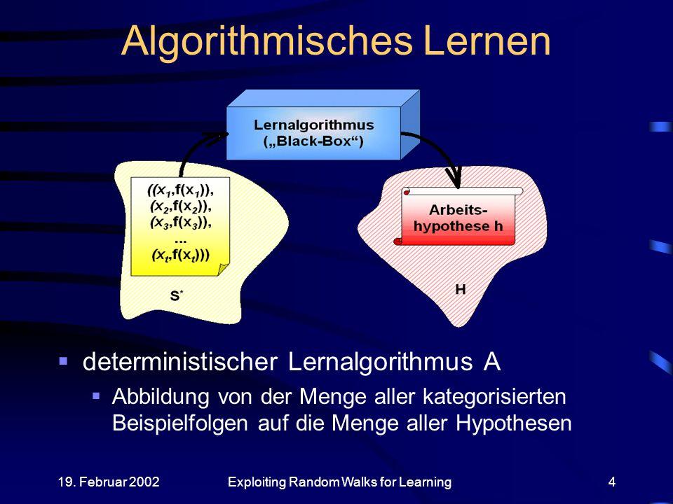 19. Februar 2002Exploiting Random Walks for Learning4 Algorithmisches Lernen deterministischer Lernalgorithmus A Abbildung von der Menge aller kategor