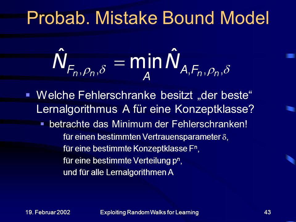 19.Februar 2002Exploiting Random Walks for Learning43 Probab.