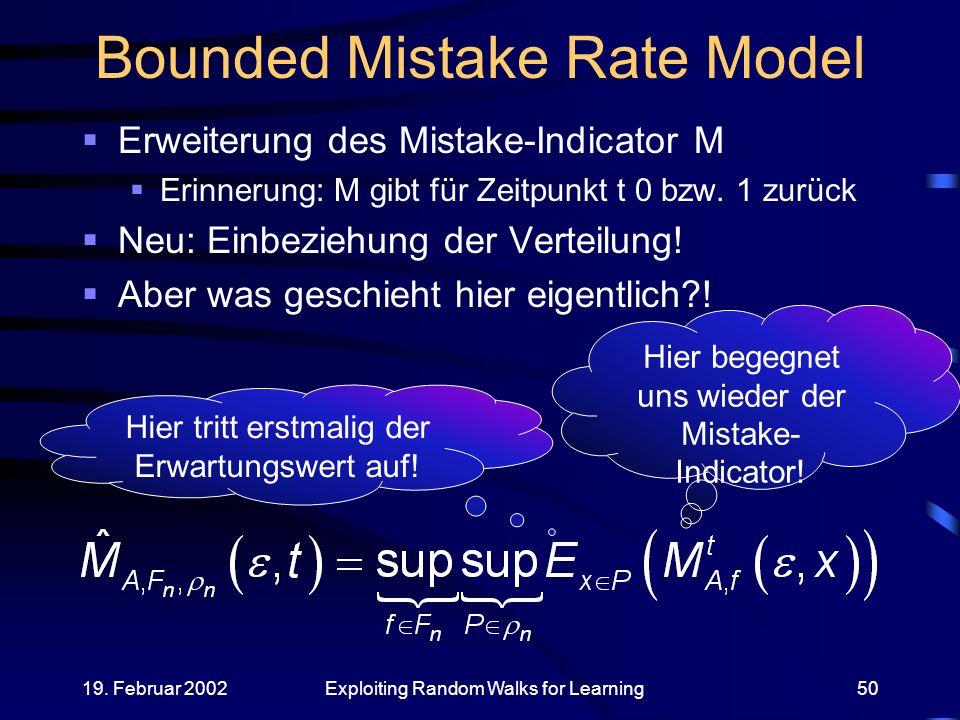 19. Februar 2002Exploiting Random Walks for Learning50 Bounded Mistake Rate Model Erweiterung des Mistake-Indicator M Erinnerung: M gibt für Zeitpunkt