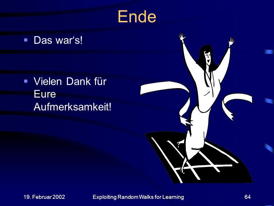 19.Februar 2002Exploiting Random Walks for Learning64 Ende Das wars.