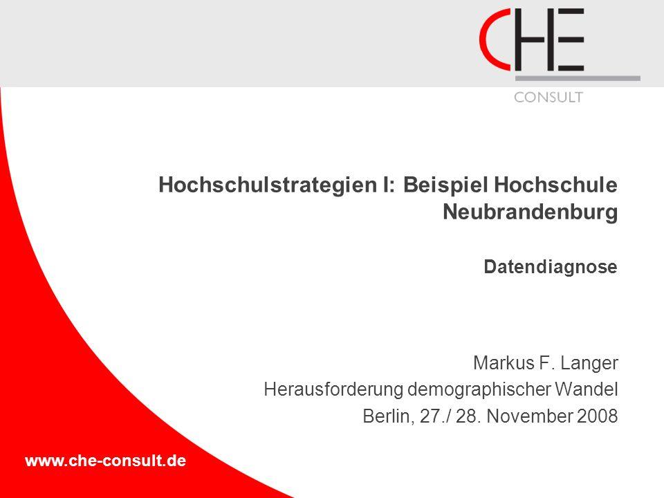 www.che-consult.de Hochschulstrategien I: Beispiel Hochschule Neubrandenburg Datendiagnose Markus F. Langer Herausforderung demographischer Wandel Ber