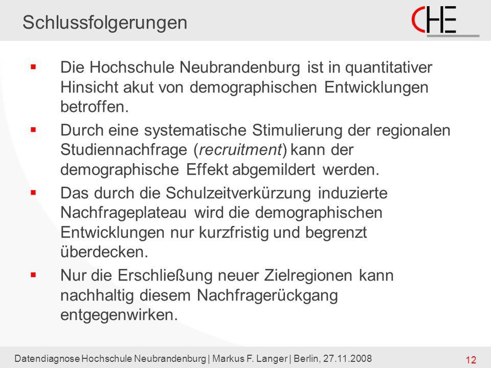 Datendiagnose Hochschule Neubrandenburg | Markus F. Langer | Berlin, 27.11.2008 12 Schlussfolgerungen Die Hochschule Neubrandenburg ist in quantitativ