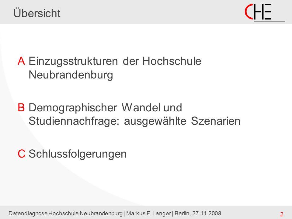 Datendiagnose Hochschule Neubrandenburg | Markus F. Langer | Berlin, 27.11.2008 2 Übersicht AEinzugsstrukturen der Hochschule Neubrandenburg BDemograp