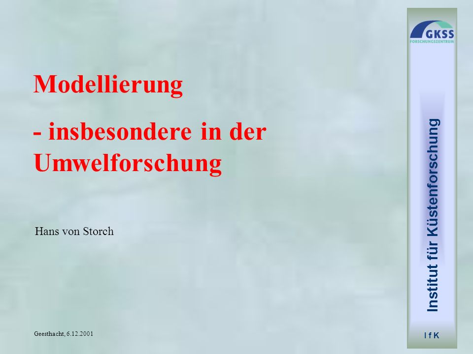 Institut für Küstenforschung I f K Hesses concept of models Reality and a model have attributes, some of which are consistent and others are contradicting.