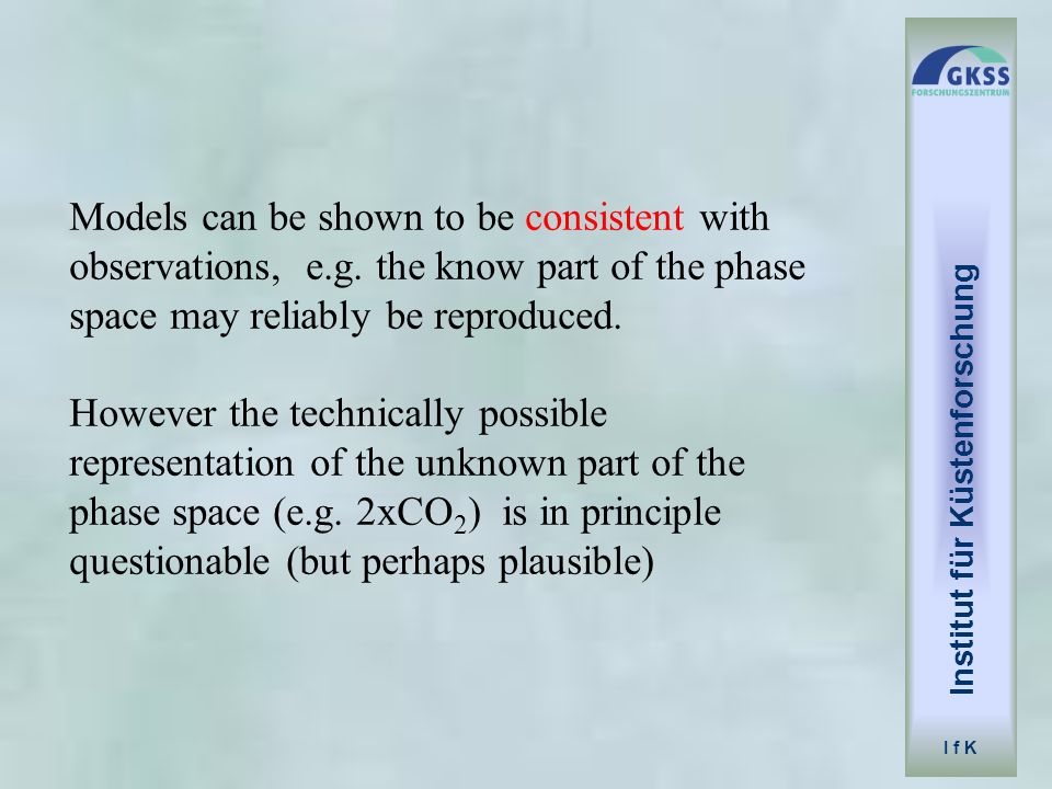 Institut für Küstenforschung I f K Models can be shown to be consistent with observations, e.g. the know part of the phase space may reliably be repro