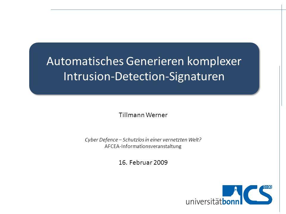 Automatisches Generieren komplexer Intrusion-Detection-Signaturen Tillmann Werner Cyber Defence – Schutzlos in einer vernetzten Welt? AFCEA-Informatio