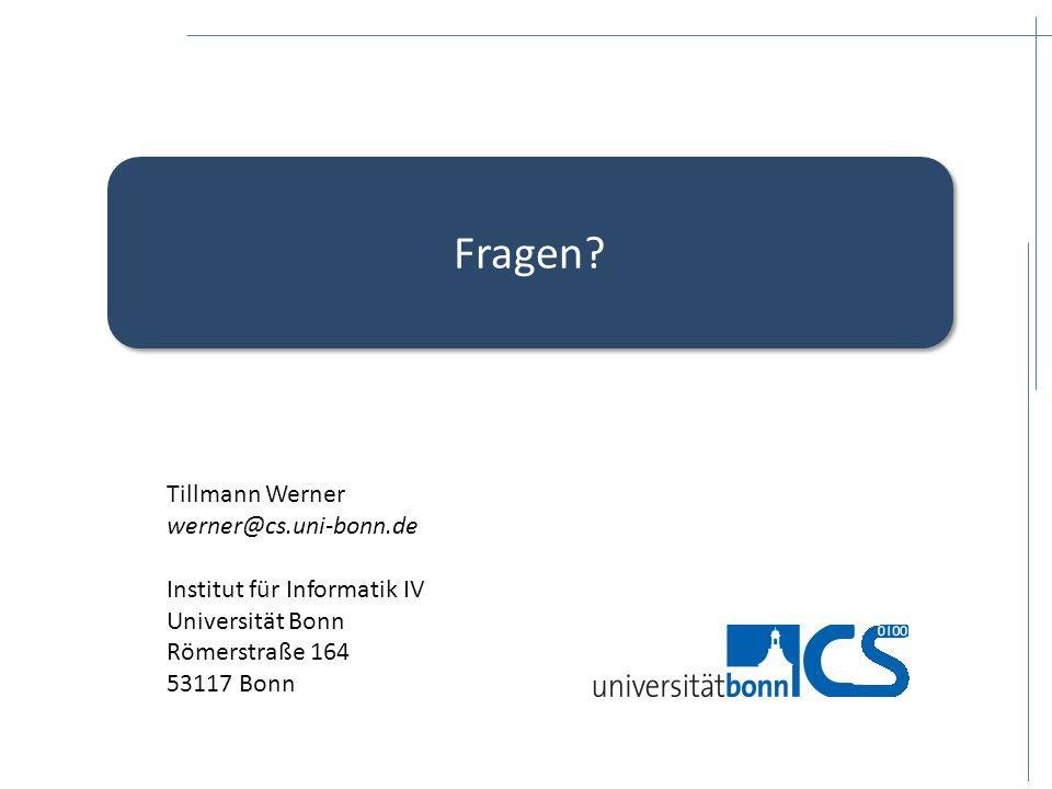 Fragen? Tillmann Werner werner@cs.uni-bonn.de Institut für Informatik IV Universität Bonn Römerstraße 164 53117 Bonn