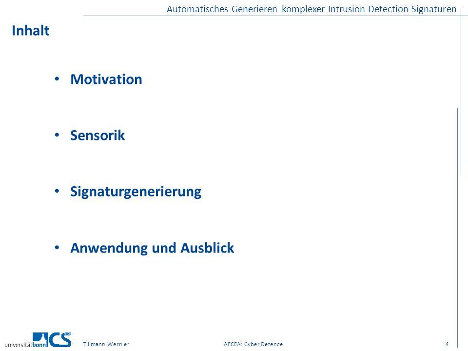 Automatisches Generieren komplexer Intrusion-Detection-Signaturen Inhalt 4 Motivation Sensorik Signaturgenerierung Anwendung und Ausblick Tillmann Wer