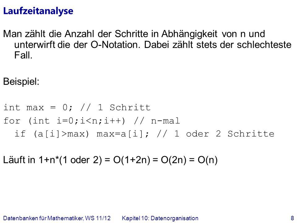 Laufzeitanalyse Man zählt die Anzahl der Schritte in Abhängigkeit von n und unterwirft die der O-Notation.