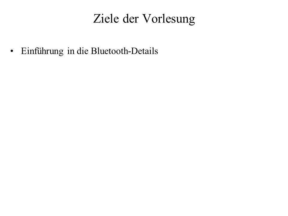 Ziele der Vorlesung Einführung in die Bluetooth-Details
