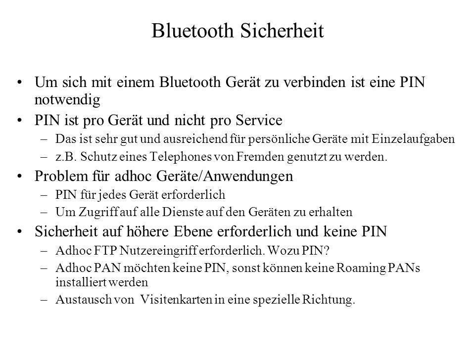 Bluetooth Sicherheit Um sich mit einem Bluetooth Gerät zu verbinden ist eine PIN notwendig PIN ist pro Gerät und nicht pro Service –Das ist sehr gut u