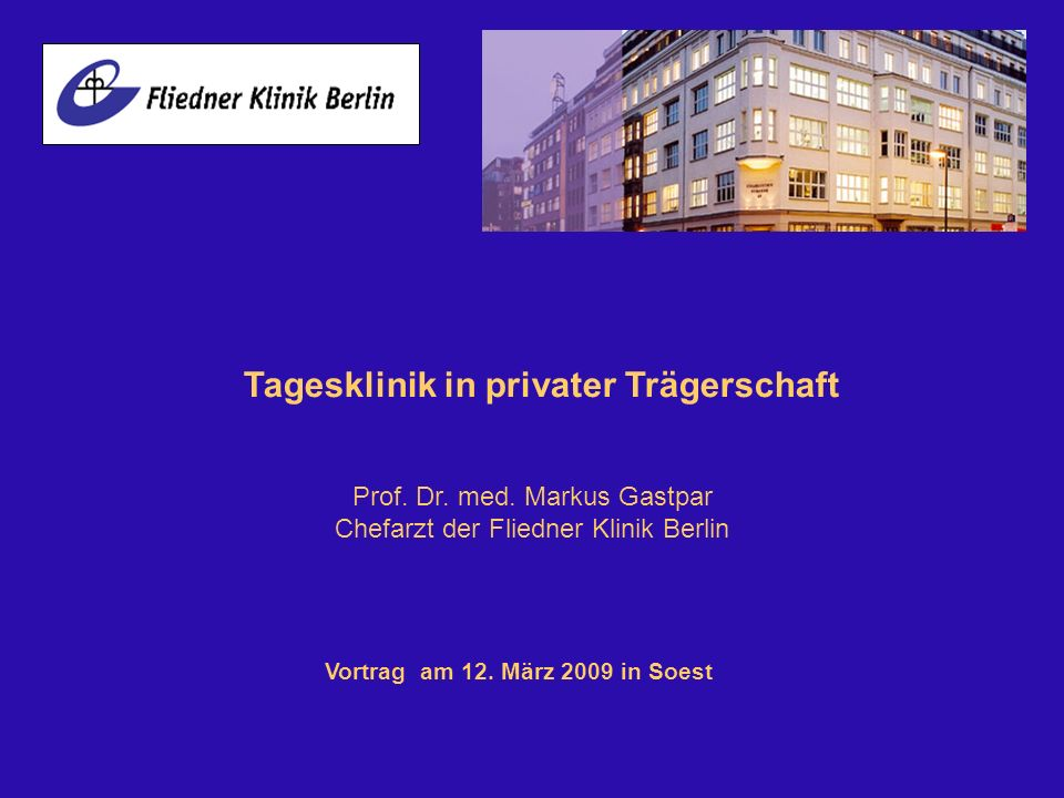Prof. Dr. med. Markus Gastpar Chefarzt der Fliedner Klinik Berlin Vortrag am 12. März 2009 in Soest Tagesklinik in privater Trägerschaft
