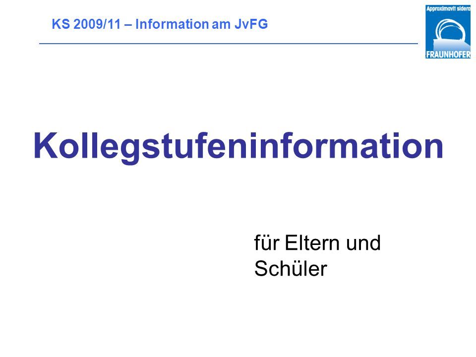 KS 2009/11 – Information am JvFG Wie geht es weiter?