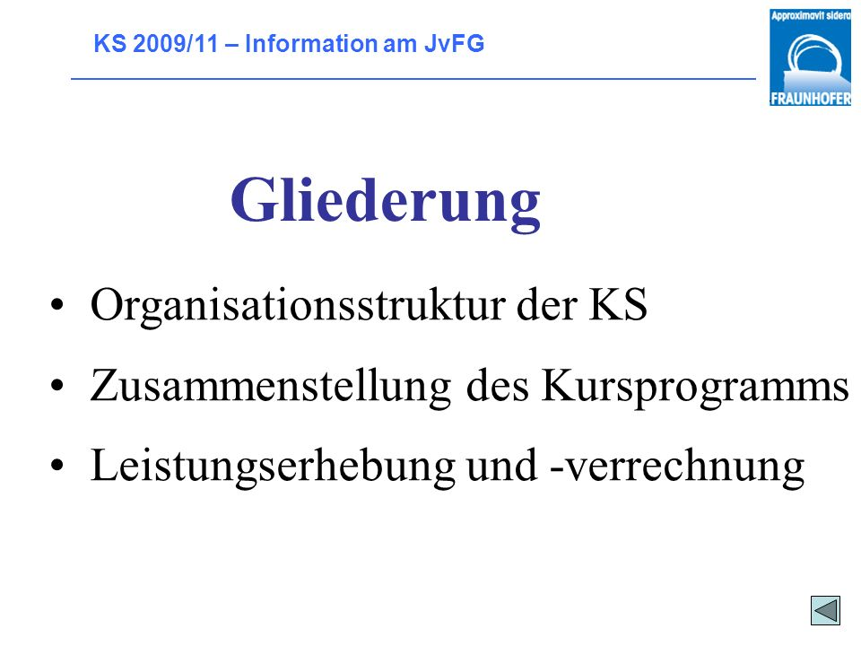 KS 2009/11 – Information am JvFG Gliederung Organisationsstruktur der KS Zusammenstellung des Kursprogramms Leistungserhebung und -verrechnung