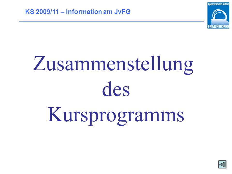 KS 2009/11 – Information am JvFG Zusammenstellung des Kursprogramms