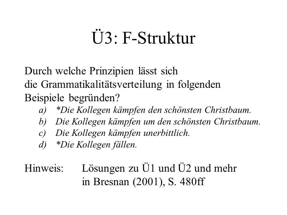 Ü3: F-Struktur Durch welche Prinzipien lässt sich die Grammatikalitätsverteilung in folgenden Beispiele begründen? a)*Die Kollegen kämpfen den schönst