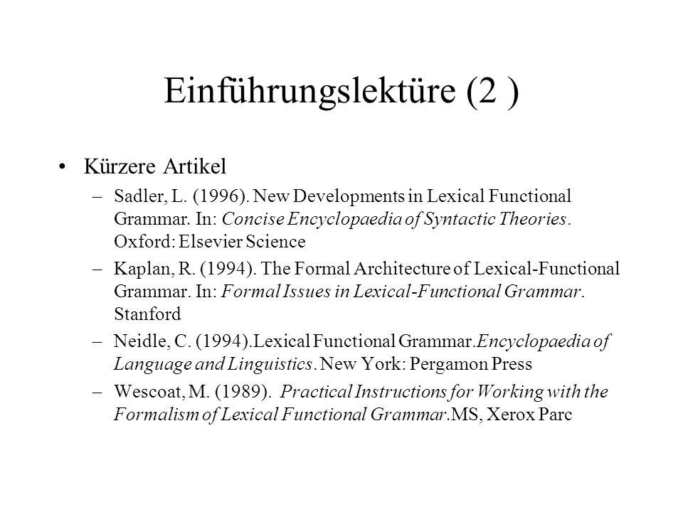 Einführungslektüre (2 ) Kürzere Artikel –Sadler, L. (1996). New Developments in Lexical Functional Grammar. In: Concise Encyclopaedia of Syntactic The