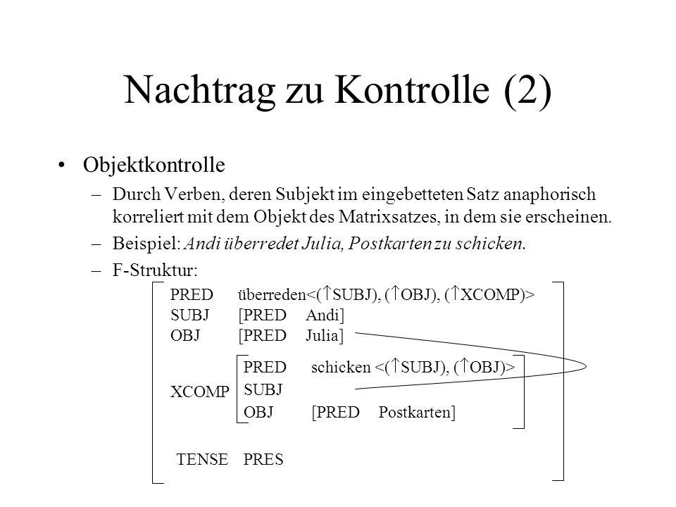 Nachtrag zu Kontrolle (2) Objektkontrolle –Durch Verben, deren Subjekt im eingebetteten Satz anaphorisch korreliert mit dem Objekt des Matrixsatzes, i