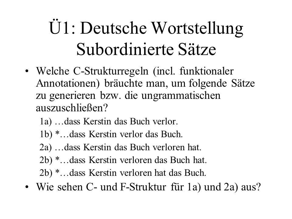Ü1: Deutsche Wortstellung Subordinierte Sätze Welche C-Strukturregeln (incl. funktionaler Annotationen) bräuchte man, um folgende Sätze zu generieren