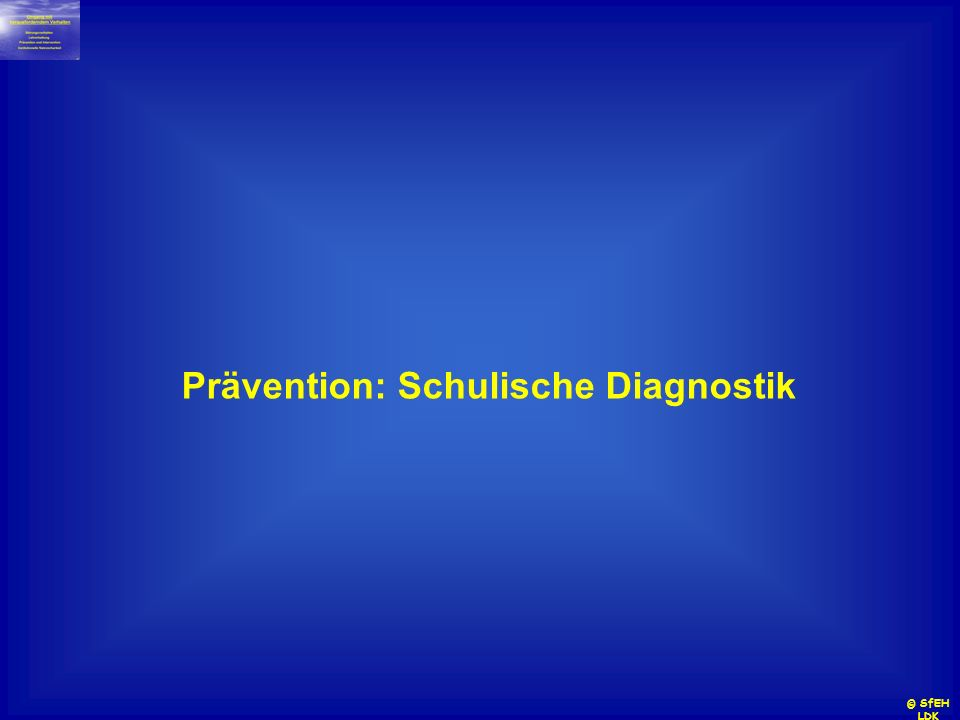 © SfEH LDK Prävention: Schulische Diagnostik