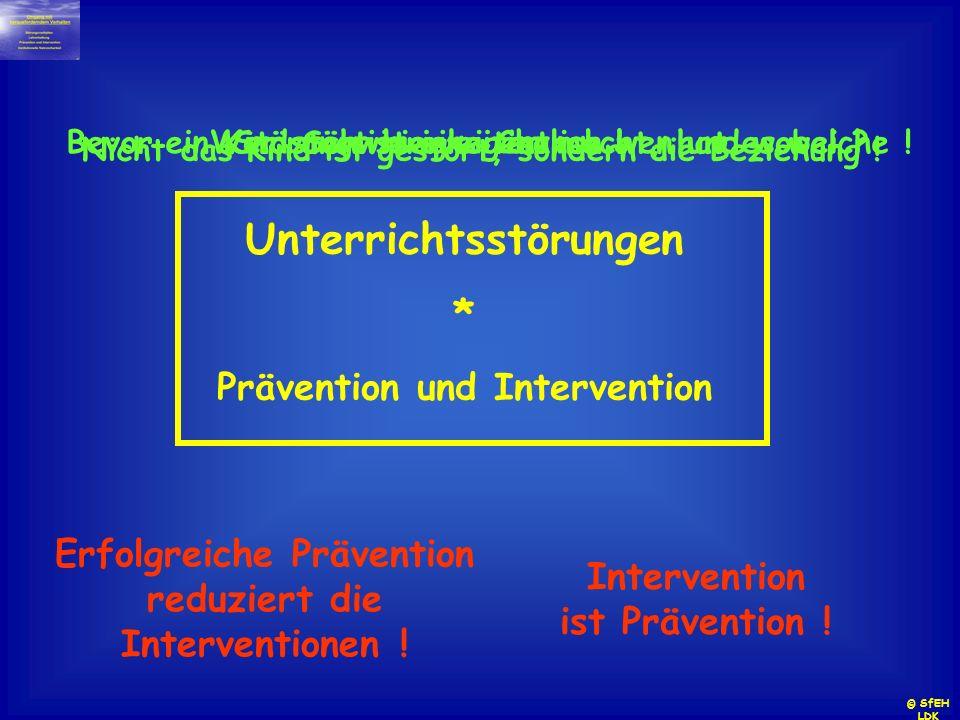 Unterrichtsstörungen * Prävention und Intervention Intervention ist Prävention ! Erfolgreiche Prävention reduziert die Interventionen ! Störung ist ei