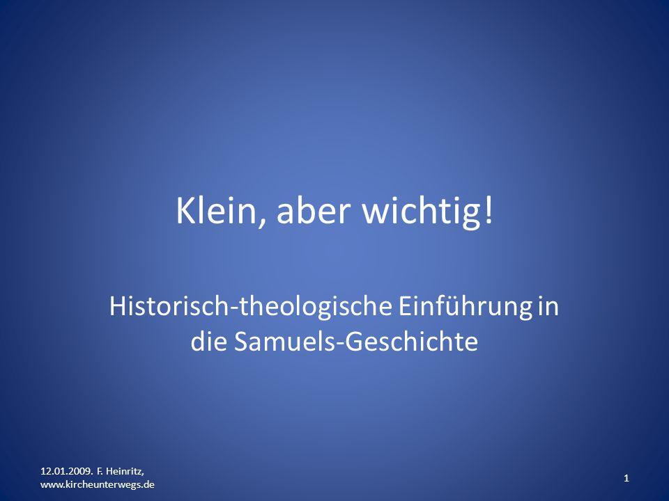 Klein, aber wichtig! Historisch-theologische Einführung in die Samuels-Geschichte 1 12.01.2009. F. Heinritz, www.kircheunterwegs.de