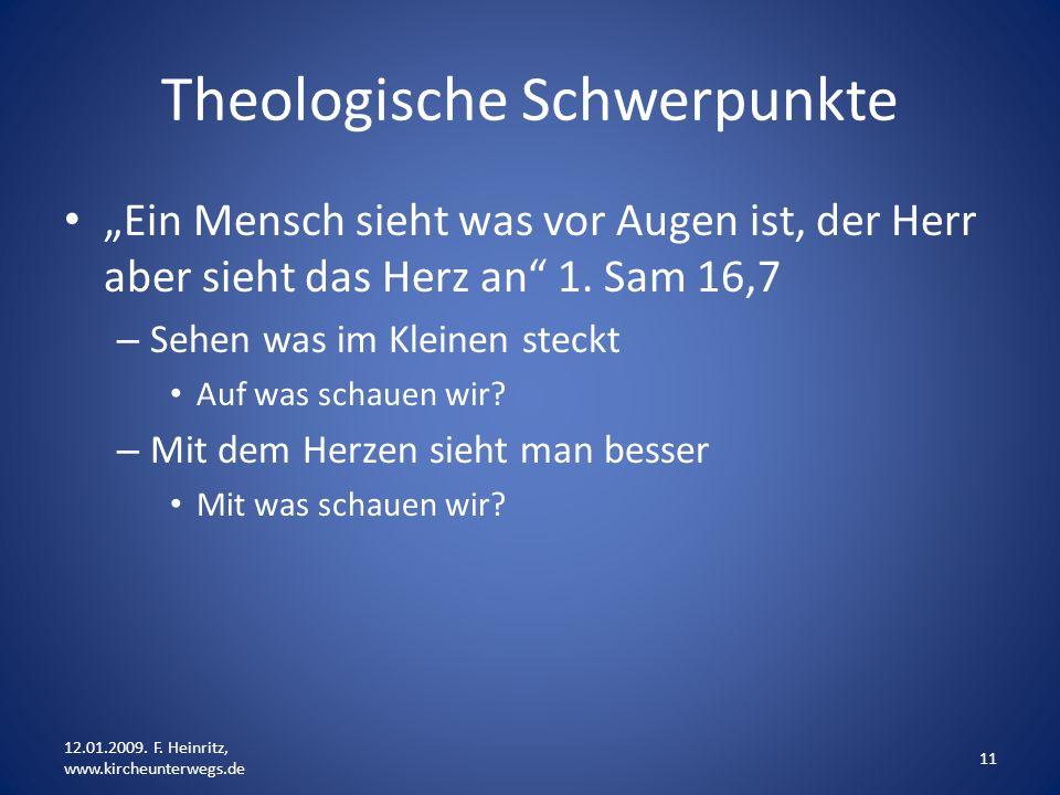 Theologische Schwerpunkte Ein Mensch sieht was vor Augen ist, der Herr aber sieht das Herz an 1. Sam 16,7 – Sehen was im Kleinen steckt Auf was schaue
