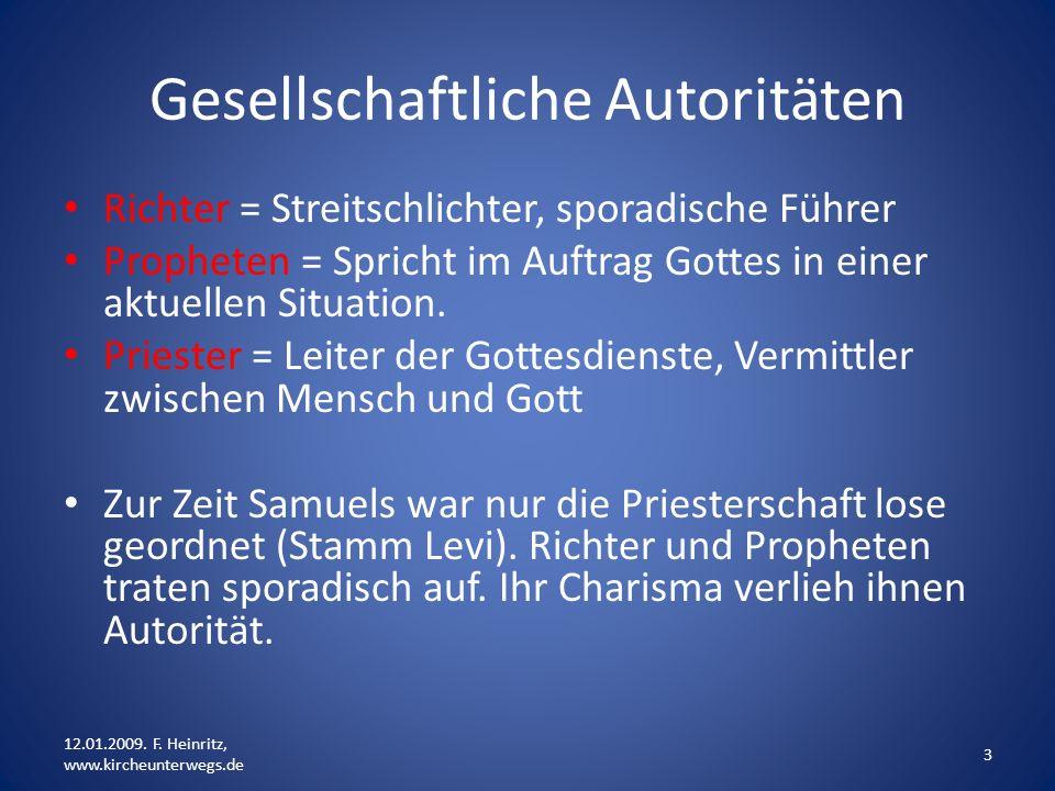 Gesellschaftliche Autoritäten Richter = Streitschlichter, sporadische Führer Propheten = Spricht im Auftrag Gottes in einer aktuellen Situation. Pries