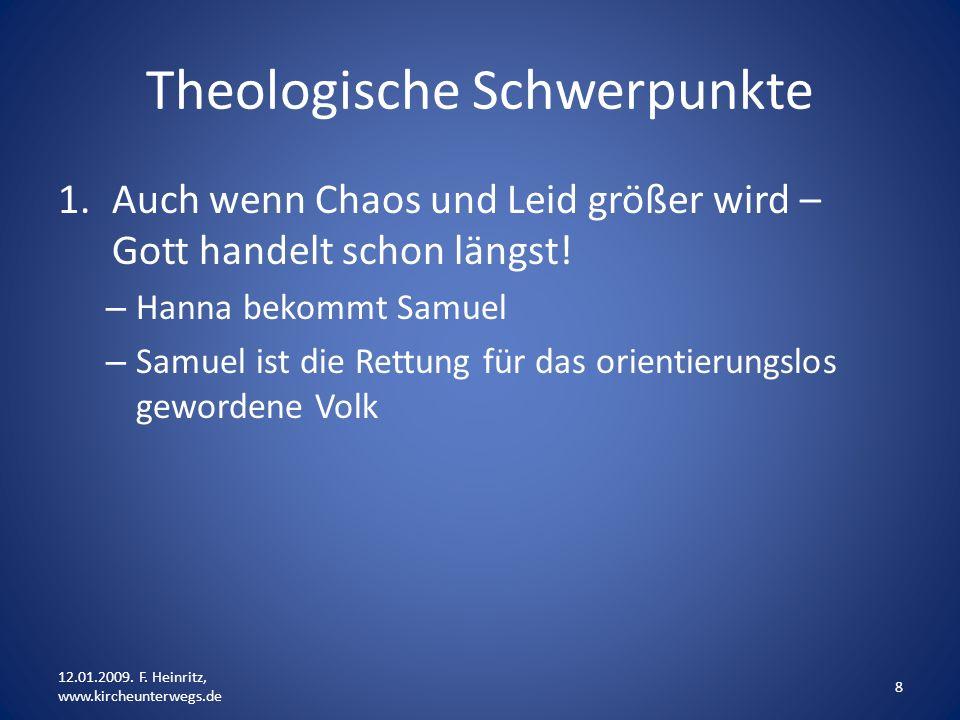 Theologische Schwerpunkte 1.Auch wenn Chaos und Leid größer wird – Gott handelt schon längst! – Hanna bekommt Samuel – Samuel ist die Rettung für das