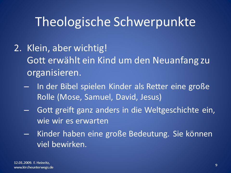 Theologische Schwerpunkte 2.Klein, aber wichtig! Gott erwählt ein Kind um den Neuanfang zu organisieren. – In der Bibel spielen Kinder als Retter eine