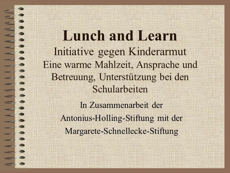 Lunch and Learn Initiative gegen Kinderarmut Eine warme Mahlzeit, Ansprache und Betreuung, Unterstützung bei den Schularbeiten In Zusammenarbeit der A