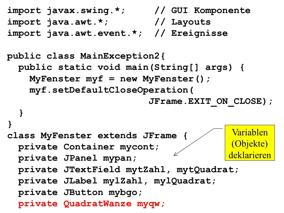 import javax.swing.*; // GUI Komponente import java.awt.*; // Layouts import java.awt.event.*; // Ereignisse public class MainException2{ public stati