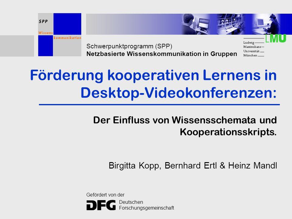 Schwerpunktprogramm (SPP) Netzbasierte Wissenskommunikation in Gruppen Förderung kooperativen Lernens in Desktop-Videokonferenzen: Der Einfluss von Wissensschemata und Kooperationsskripts.