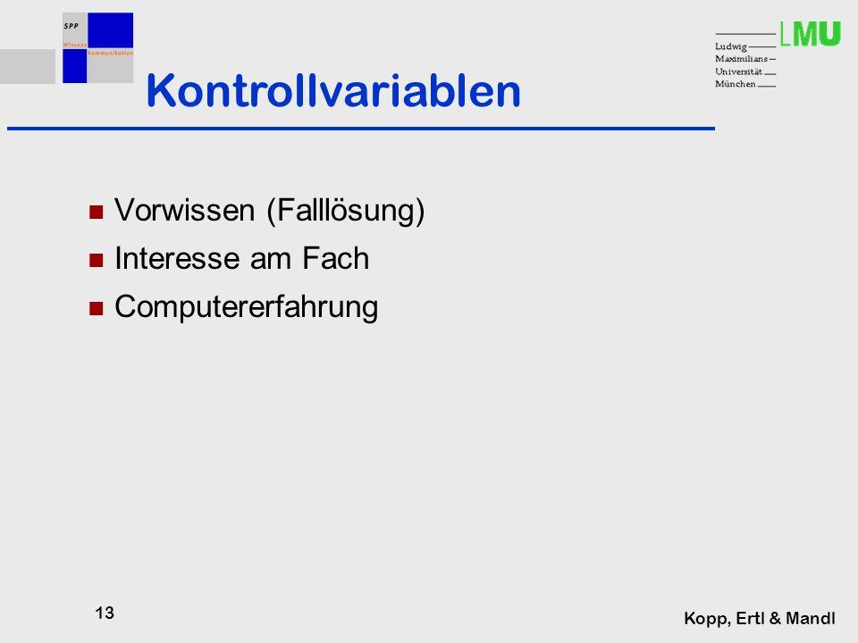 13 Kopp, Ertl & Mandl Kontrollvariablen Vorwissen (Falllösung) Interesse am Fach Computererfahrung