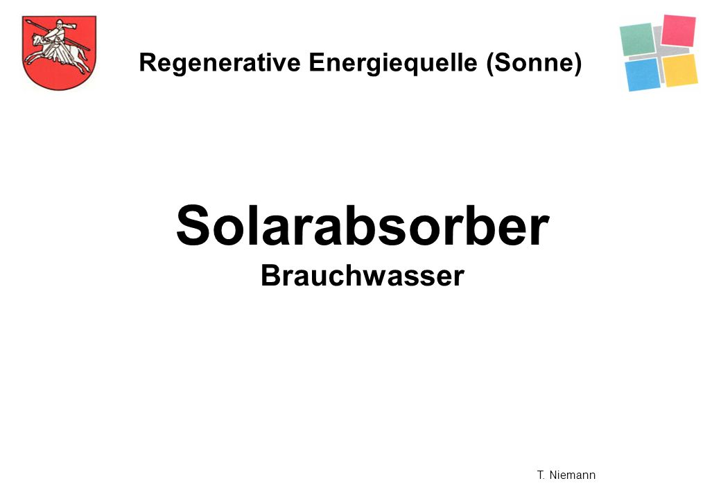 Regenerative Energiequelle (Sonne) Solarabsorber Brauchwasser T. Niemann