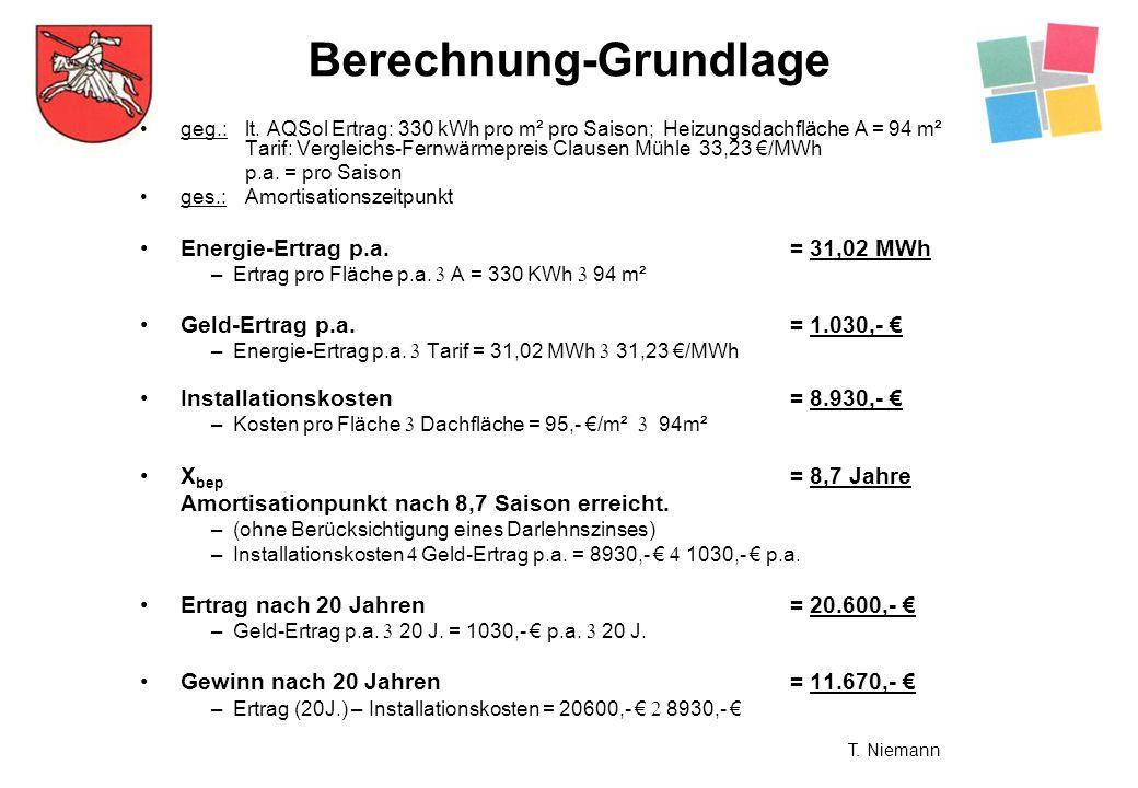 Berechnung-Grundlage geg.: lt. AQSol Ertrag: 330 kWh pro m² pro Saison; Heizungsdachfläche A = 94 m² Tarif: Vergleichs-Fernwärmepreis Clausen Mühle 33