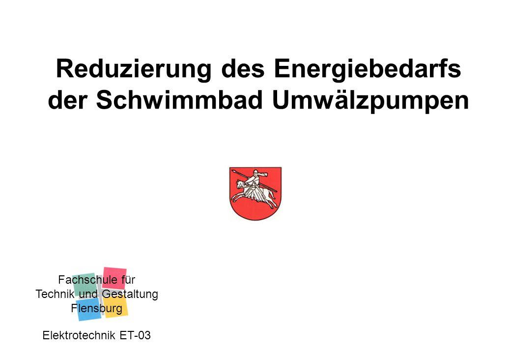 Reduzierung des Energiebedarfs der Schwimmbad Umwälzpumpen Fachschule für Technik und Gestaltung Flensburg Elektrotechnik ET-03